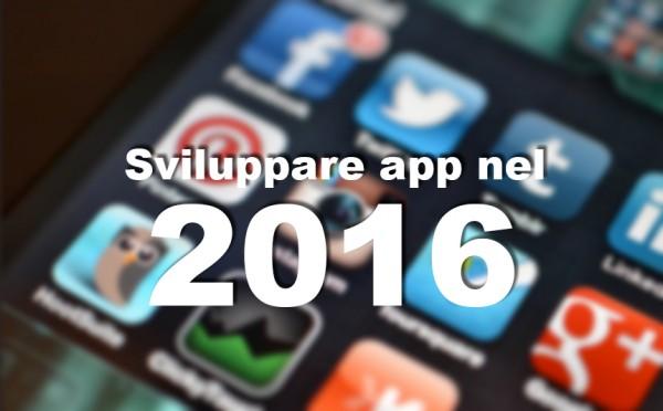 Sviluppare app nel 2016: cosa c'è da sapere